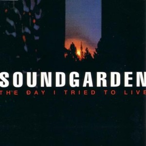 Soundgarden 'The Day I Tried to Live'